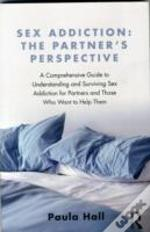 Sex Addiction: The Partners' Perspective