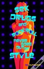 Sex Drugs And Rock'N'Roll Never Goes Out Of Style