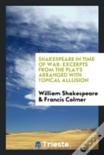 Shakespeare In Time Of War: Excerpts From The Plays Arranged With Topical Allusion