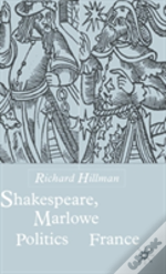 Shakespeare, Marlowe And The Politics Of France