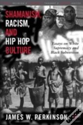 Shamanism, Racism And Hip Hop Culture