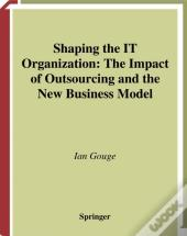 Shaping The It Organization - The Impact Of Outsourcing And The New Business Model