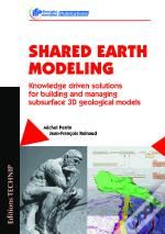 Shared Earth Modeling ; Knowledge Driven Solutions For Building And Managing Subsurface 3d Geological Models