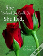 She Believed She Could, So She Did: An Inspirational Rose Design Journal