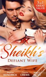 Sheikh'S Defiant Wife: Defiant In The Desert (Desert Men Of Qurhah, Book 1) / In Defiance Of Duty / To Defy A Sheikh (Mills & Boon M&B) (Desert Men Of Qurhah, Book 1)