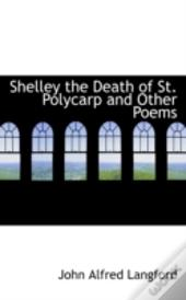 Shelley The Death Of St. Polycarp And Other Poems
