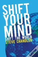 Shift Your Mind: Shift The World