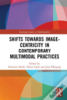 Shifts Towards Image-Centricity In Contemporary Multimodal Practices