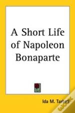 Short Life Of Napoleon Bonaparte