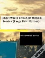 Short Works Of Robert William Service