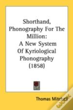 Shorthand, Phonography For The Million:
