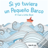 Si Yo Tuviera Un Pequeno Barco/ If I Had A Little Boat (Bilingual Spanish English Edition)