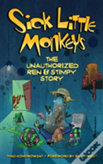Sick Little Monkeys: The Unauthorized Ren & Stimpy Story (Hardback)