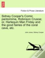 Sidney Cooper'S Comic Pantomime, Robinson Crusoe; Or, Harlequin Man Friday And The Good Fairies Of The Coral Cave, Etc.