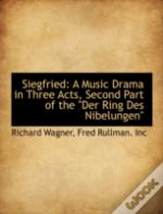 Siegfried: A Music Drama In Three Acts,