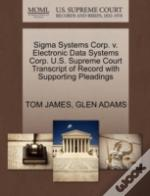 Sigma Systems Corp. V. Electronic Data Systems Corp. U.S. Supreme Court Transcript Of Record With Supporting Pleadings