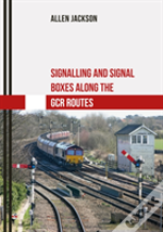 Signalling And Signal Boxes Along The Gcr Route