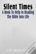 Silent Times, A Book To Help In Reading The Bible Into Life