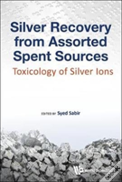 Wook.pt - Silver Recovery From Assorted Spent Sources: Toxicology Of Silver Ions