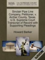 Sinclair Pipe Line Company, Petitioner, V. Archer County, Texas. U.S. Supreme Court Transcript Of Record With Supporting Pleadings