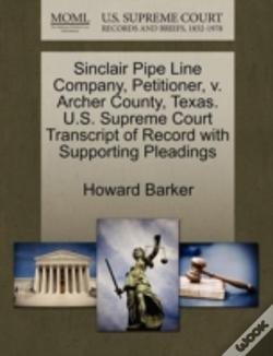 Wook.pt - Sinclair Pipe Line Company, Petitioner, V. Archer County, Texas. U.S. Supreme Court Transcript Of Record With Supporting Pleadings