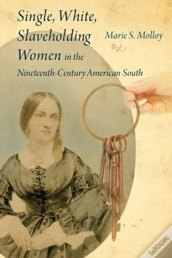 Wook.pt - Single, White, Slaveholding Women In The Nineteenth-Century American South