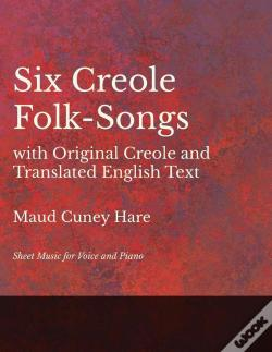 Wook.pt - Six Creole Folk-Songs With Original Creole And Translated English Text - Sheet Music For Voice And Piano