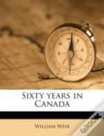 Sixty Years In Canada