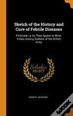 Sketch Of The History And Cure Of Febrile Diseases