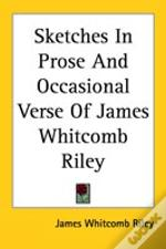 Sketches In Prose And Occasional Verse Of James Whitcomb Riley