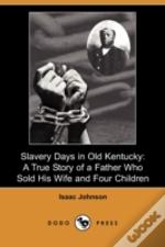 Slavery Days In Old Kentucky: A True Sto