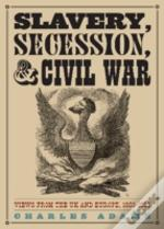 Slavery, Secession And Civil War