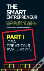 Smart Entrepreneur (Part I: Idea Creation And Evaluation)