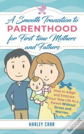 Smooth Transition To Parenthood For First Time Mothers And Fathers