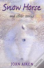 Snow Horse And Other Stories: Year 6