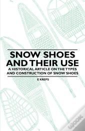 Snow Shoes And Their Use - A Historical Article On The Types And Construction Of Snow Shoes