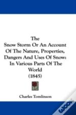 Snow Storm Or An Account Of The Nature, Properties, Dangers And Uses Of Snow