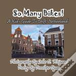 So Many Bikes! A Kid'S Guide To Delft, Netherlands