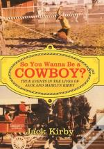 So You Wanna Be A Cowboy?