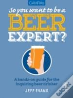 So You Want To Be A Beer Expert?