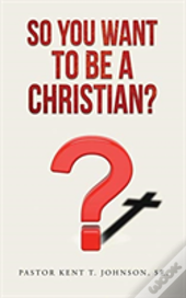 So You Want To Be A Christian