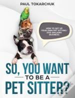 So, You Want To Be A Pet Sitter? How To Set Up Your Own Pet Sitting/Dog Walking Business.