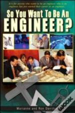 So You Want To Be An Engineer