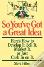 SO YOU'VE GOT A GREAT IDEA