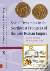 Social Dynamics In The Northwest Frontiers Of The Late Roman Empire