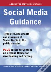 Social Media Guidance - Real World Application, Templates, Documents, And Examples Of The Use Of Social Media In The Public Domain. Plus Free Access To Membership Only Site For Downloading.