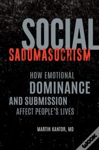Livro Epub Gratuito Social Sadomasochism: How Emotional Dominance And Submission Affect People'S Lives