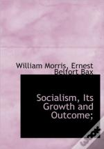 Socialism, Its Growth And Outcome;