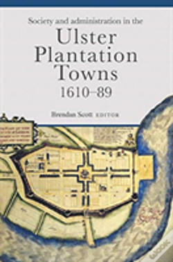 Wook.pt - Society And Administration In The Ulster Plantation Towns, 1610-89
