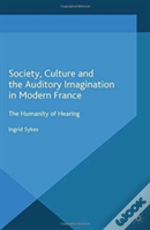 Society, Culture And The Auditory Imagination In Modern France